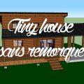 tiny house fixe sans remorque