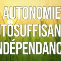 Autonomie ou Autosuffisance ou Indépendance