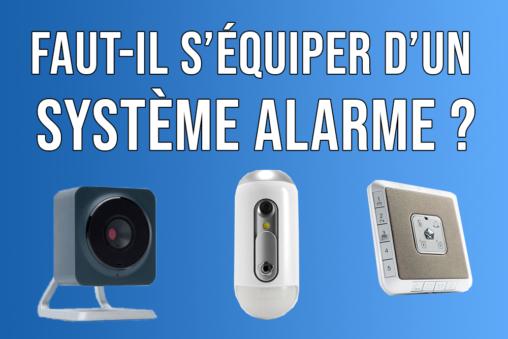 Faut-il s'équiper d'un système d'alarme ?